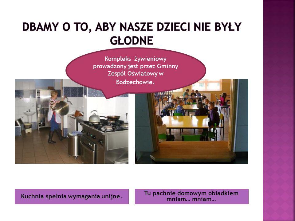 Kuchnia spełnia wymagania unijne. Tu pachnie domowym obiadkiem mniam… mniam… Kompleks żywieniowy prowadzony jest przez Gminny Zespół Oświatowy w Bodze