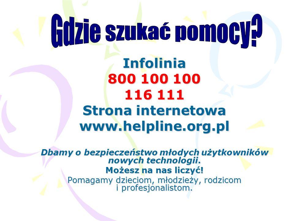 Infolinia 800 100 100 116 111 Strona internetowa www.helpline.org.pl Dbamy o bezpieczeństwo młodych użytkowników nowych technologii. Możesz na nas lic