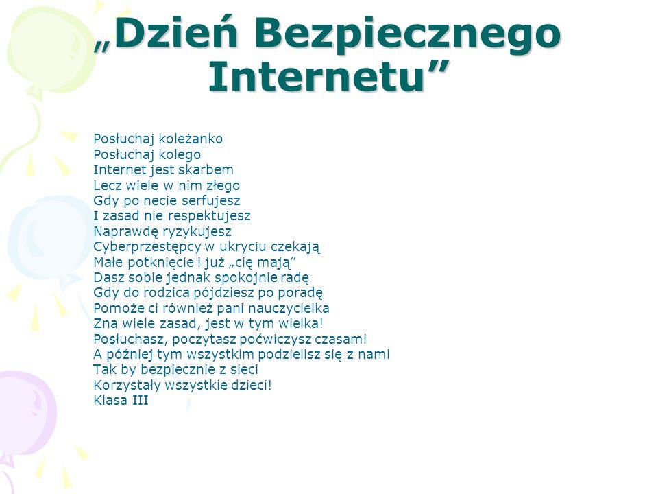 Dzień Bezpiecznego InternetuDzień Bezpiecznego Internetu Posłuchaj koleżanko Posłuchaj kolego Internet jest skarbem Lecz wiele w nim złego Gdy po neci