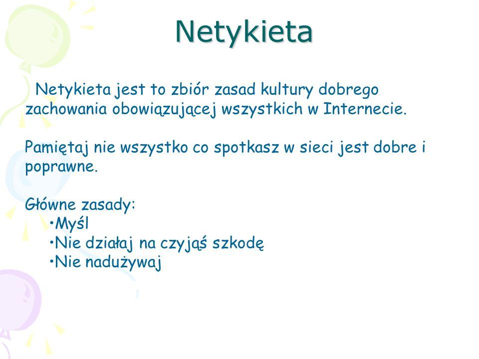 Netykieta Netykieta jest to zbiór zasad kultury dobrego zachowania obowiązującej wszystkich w Internecie. Pamiętaj nie wszystko co spotkasz w sieci je