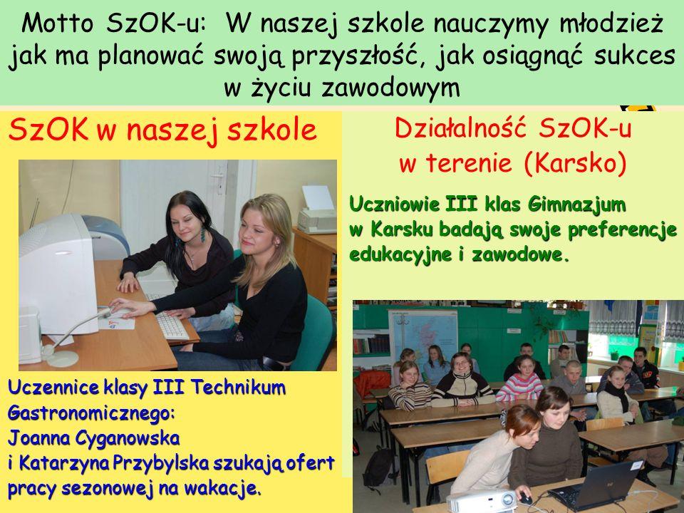 Motto SzOK-u: W naszej szkole nauczymy młodzież jak ma planować swoją przyszłość, jak osiągnąć sukces w życiu zawodowym SzOK w naszej szkole Uczennice
