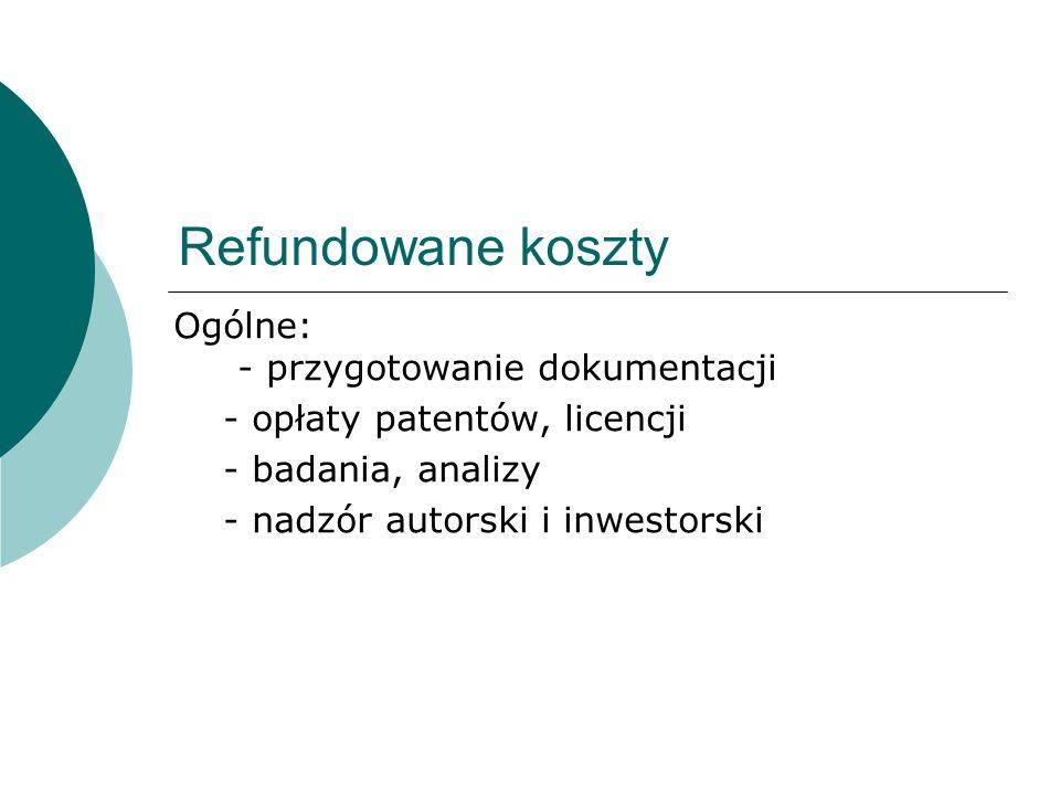 Refundowane koszty Ogólne: - przygotowanie dokumentacji - opłaty patentów, licencji - badania, analizy - nadzór autorski i inwestorski