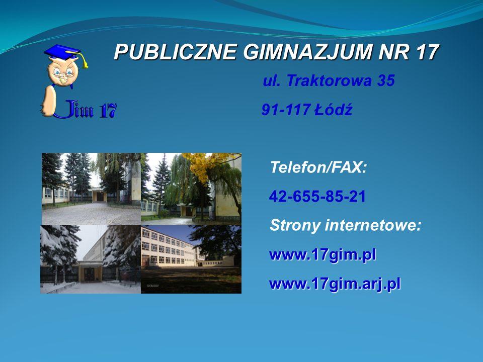 PUBLICZNE GIMNAZJUM NR 17 Telefon/FAX: 42-655-85-21 Strony internetowe:www.17gim.plwww.17gim.arj.pl ul. Traktorowa 35 91-117 Łódź