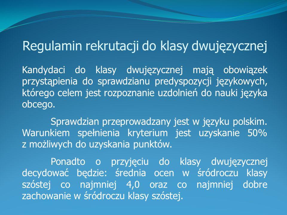 Regulamin rekrutacji do klasy dwujęzycznej Kandydaci do klasy dwujęzycznej mają obowiązek przystąpienia do sprawdzianu predyspozycji językowych, którego celem jest rozpoznanie uzdolnień do nauki języka obcego.