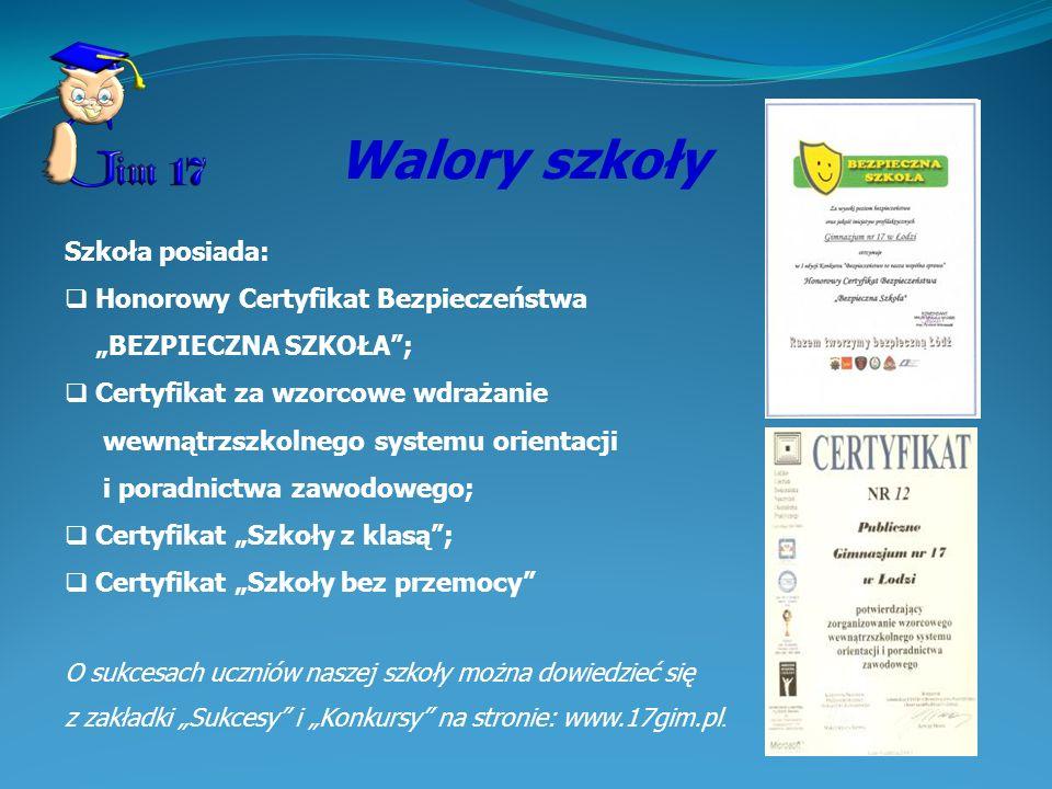 Walory szkoły Szkoła posiada: Honorowy Certyfikat Bezpieczeństwa BEZPIECZNA SZKOŁA; Certyfikat za wzorcowe wdrażanie wewnątrzszkolnego systemu orienta