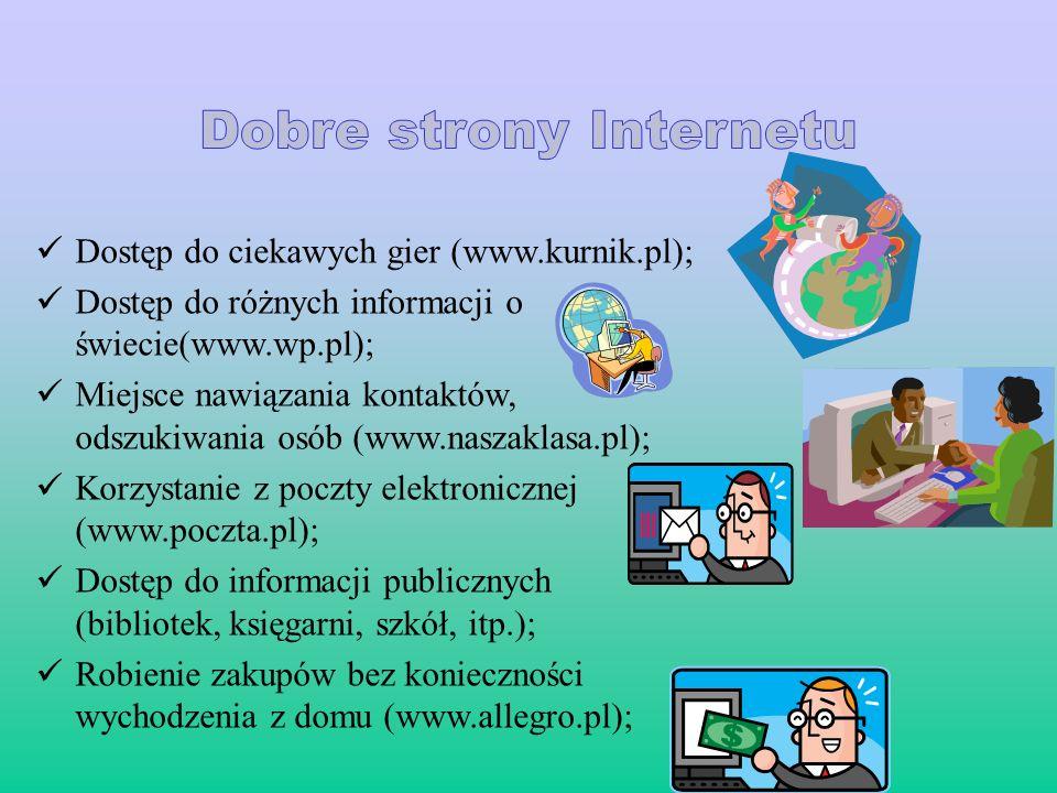 Dostęp do ciekawych gier (www.kurnik.pl); Dostęp do różnych informacji o świecie(www.wp.pl); Miejsce nawiązania kontaktów, odszukiwania osób (www.nasz