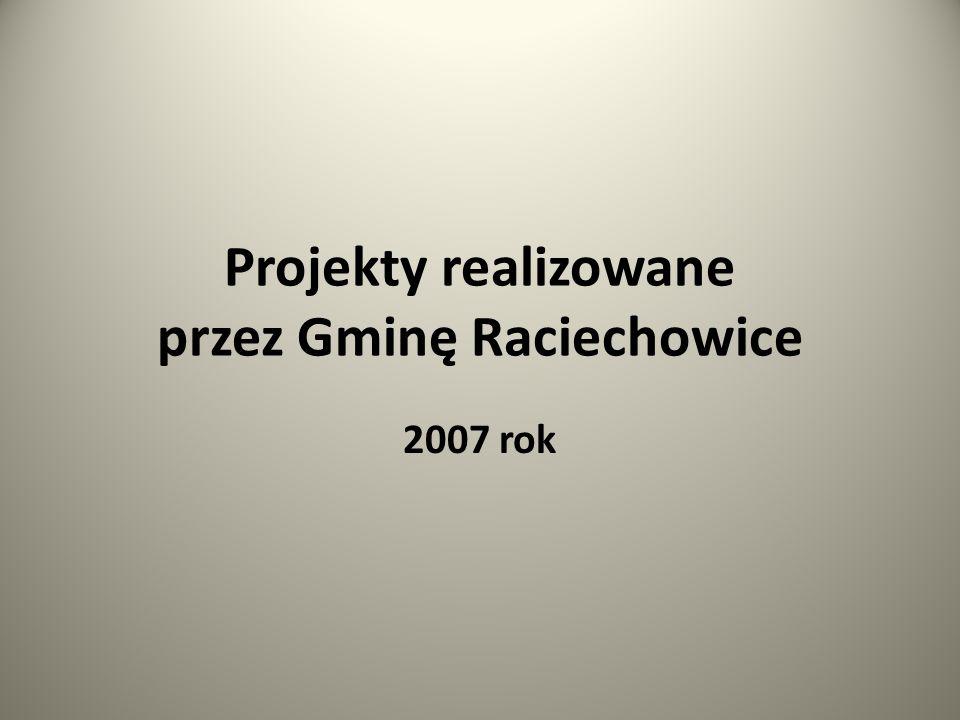 Projekty realizowane przez Gminę Raciechowice 2007 rok