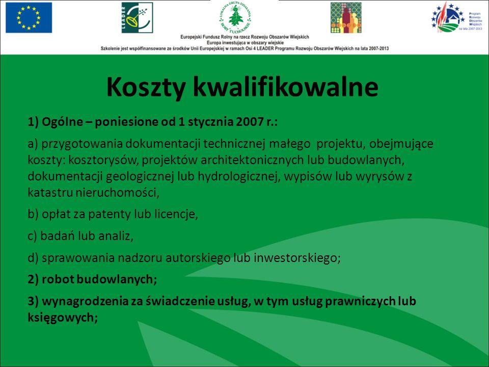 Koszty kwalifikowalne 1) Ogólne – poniesione od 1 stycznia 2007 r.: a) przygotowania dokumentacji technicznej małego projektu, obejmujące koszty: kosz