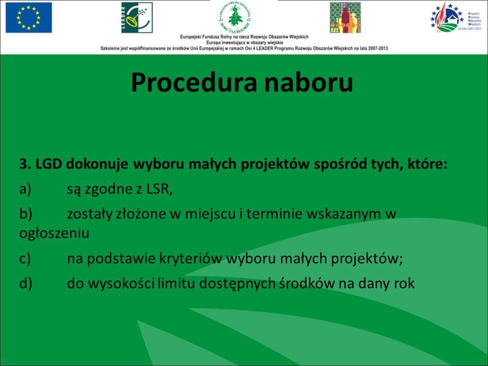 3. LGD dokonuje wyboru małych projektów spośród tych, które: a) są zgodne z LSR, b) zostały złożone w miejscu i terminie wskazanym w ogłoszeniu c) na