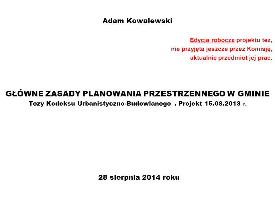 Adam Kowalewski Edycja robocza projektu tez, nie przyjęta jeszcze przez Komisję, aktualnie przedmiot jej prac. GŁÓWNE ZASADY PLANOWANIA PRZESTRZENNEGO