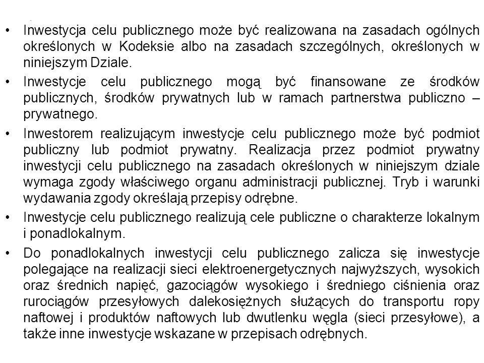 Inwestycja celu publicznego może być realizowana na zasadach ogólnych określonych w Kodeksie albo na zasadach szczególnych, określonych w niniejszym D