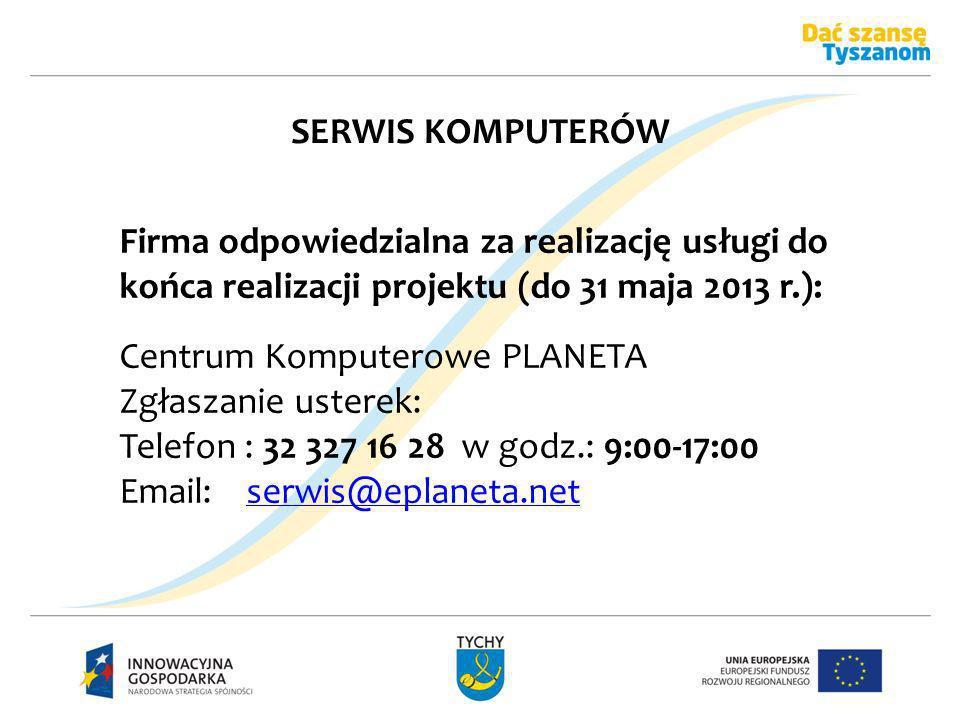 SERWIS KOMPUTERÓW Firma odpowiedzialna za realizację usługi do końca realizacji projektu (do 31 maja 2013 r.): Centrum Komputerowe PLANETA Zgłaszanie