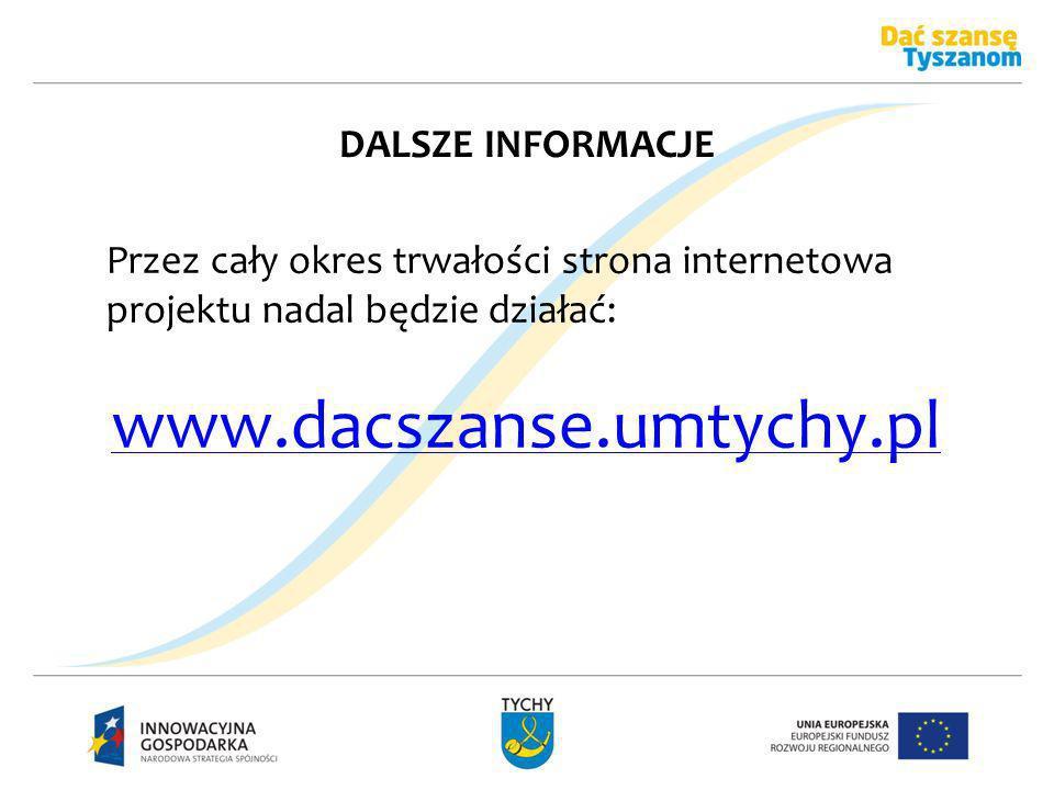 DALSZE INFORMACJE Przez cały okres trwałości strona internetowa projektu nadal będzie działać: www.dacszanse.umtychy.pl