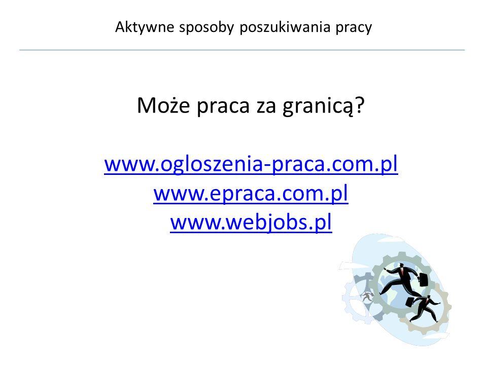 Aktywne sposoby poszukiwania pracy Czy znasz te adresy? http://praca.gazeta.pl http://www.ogloszeniapraca.eua.pl/ http://praca.gratka.pl/ http://www.e