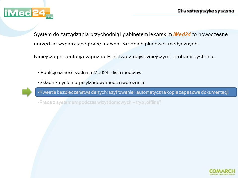 Funkcjonalność systemu iMed24 – lista modułów Składniki systemu, przykładowe modele wdrożenia Kwestie bezpieczeństwa danych: szyfrowanie i automatyczn