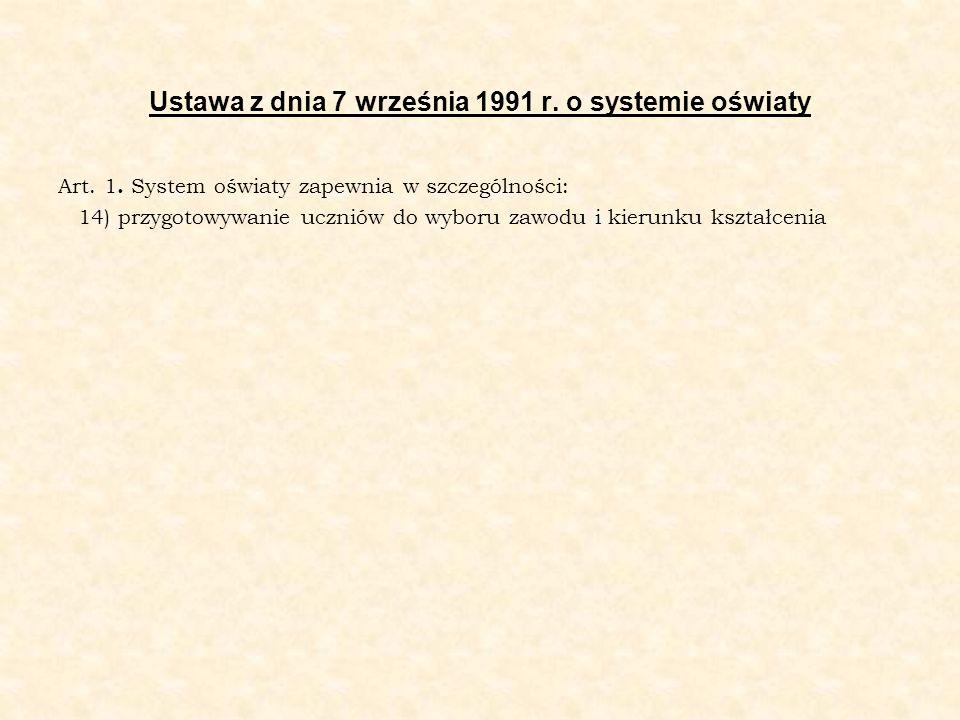 Ustawa z dnia 7 września 1991 r. o systemie oświaty Art. 1. System oświaty zapewnia w szczególności: 14) przygotowywanie uczniów do wyboru zawodu i ki