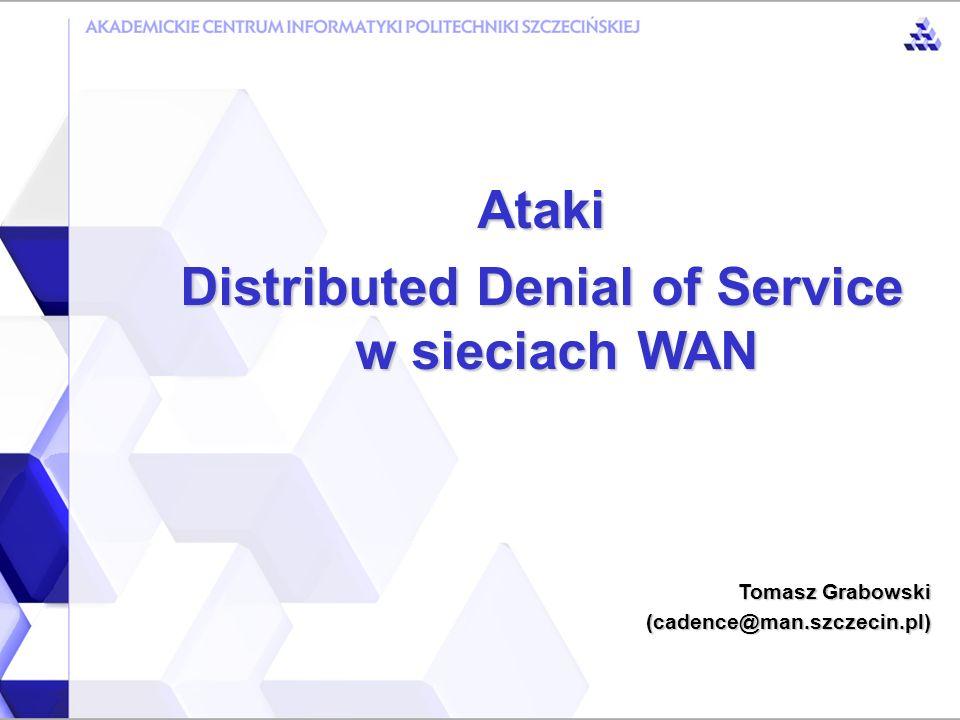 Atak Distributed Denial of Service przesyłanie olbrzymiej ilości danych i/lub pakietów do atakowanej sieci odbywa się z wielu (od kilku do kilku tysięcy) komputerów jednocześnie adresy atakujących komputerów są nieprawdziwe