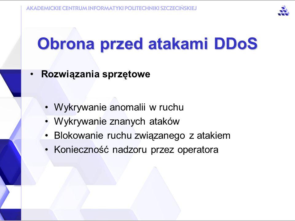 Obrona przed atakami DDoS Rozwiązania sprzętowe Podstawowy problem: Jeśli sumaryczna ilość danych bądź pakietów, przesyłanych podczas ataku przekracza możliwości głównego łącza lub wydajność głównego routera, to ataku nie da się powstrzymać.