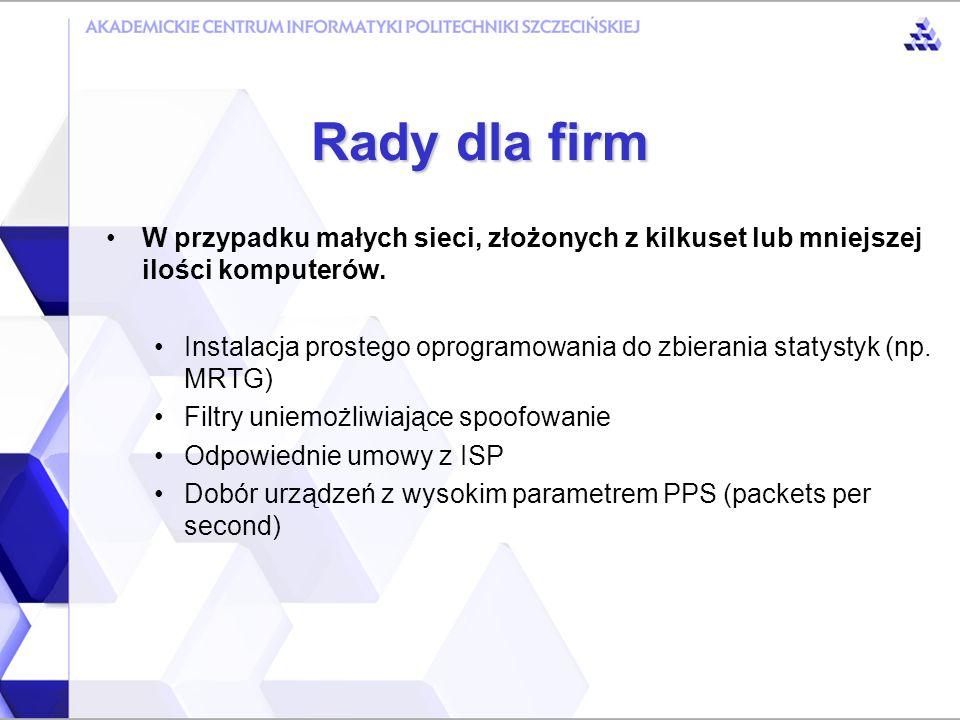 Rady dla firm Parametr PPS (packets per second) Podczas ataku DDoS: 1 pakiet = 40 bajtów.