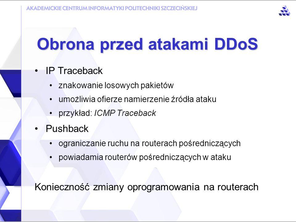Rozwiązania sprzętowe Proventia (Internet Security Systems) Attack Mitigator IPS 5500 (Top Layer) Peakflow SP / X (Arbor Network) Guard XT / Detector XT (Riverhead Networks) Obrona przed atakami DDoS