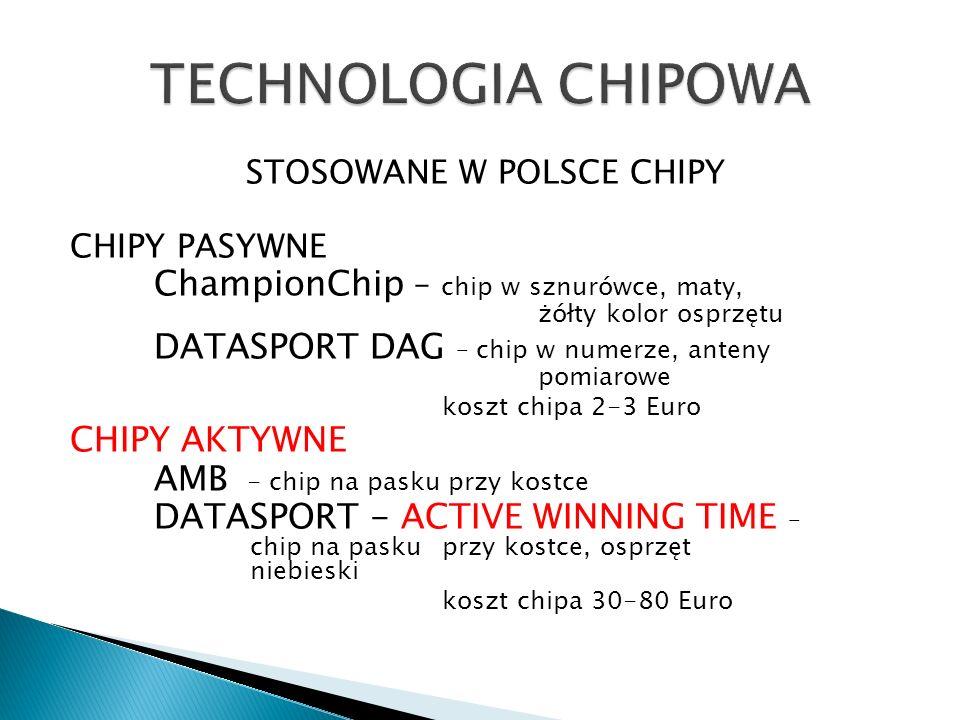 STOSOWANE W POLSCE CHIPY CHIPY PASYWNE ChampionChip – chip w sznurówce, maty, żółty kolor osprzętu DATASPORT DAG – chip w numerze, anteny pomiarowe koszt chipa 2-3 Euro CHIPY AKTYWNE AMB - chip na pasku przy kostce DATASPORT - ACTIVE WINNING TIME – chip na pasku przy kostce, osprzęt niebieski koszt chipa 30-80 Euro