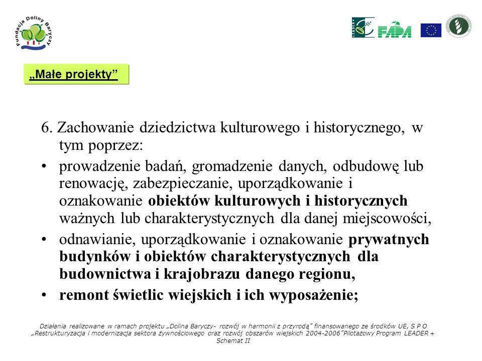 6. Zachowanie dziedzictwa kulturowego i historycznego, w tym poprzez: prowadzenie badań, gromadzenie danych, odbudowę lub renowację, zabezpieczanie, u