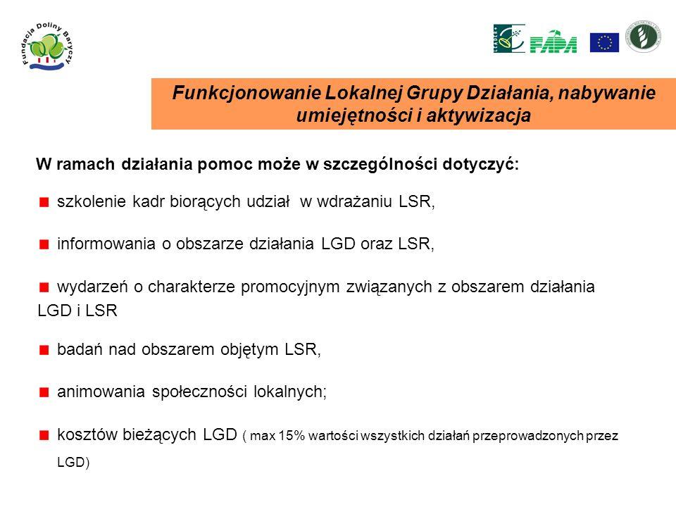 W ramach działania pomoc może w szczególności dotyczyć: szkolenie kadr biorących udział w wdrażaniu LSR, informowania o obszarze działania LGD oraz LS