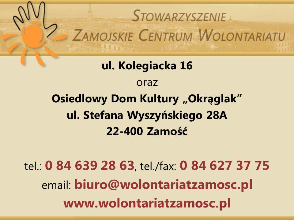 ul. Kolegiacka 16 oraz Osiedlowy Dom Kultury Okrąglak ul. Stefana Wyszyńskiego 28A 22-400 Zamość tel.: 0 84 639 28 63, tel./fax: 0 84 627 37 75 email:
