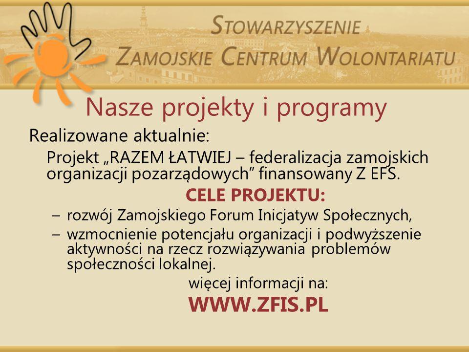 Nasze projekty i programy Realizowane aktualnie: Projekt RAZEM ŁATWIEJ – federalizacja zamojskich organizacji pozarządowych finansowany Z EFS. CELE PR