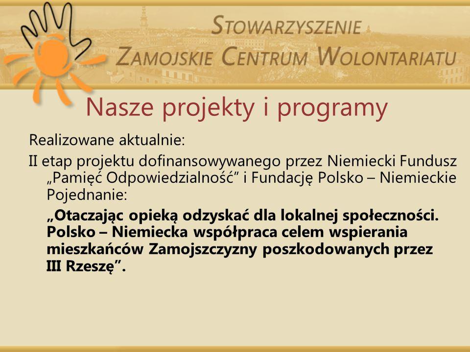 Nasze projekty i programy Realizowane aktualnie: II etap projektu dofinansowywanego przez Niemiecki Fundusz Pamięć Odpowiedzialność i Fundację Polsko