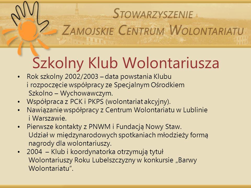 Szkolny Klub Wolontariusza Rok szkolny 2002/2003 – data powstania Klubu i rozpoczęcie współpracy ze Specjalnym Ośrodkiem Szkolno – Wychowawczym. Współ
