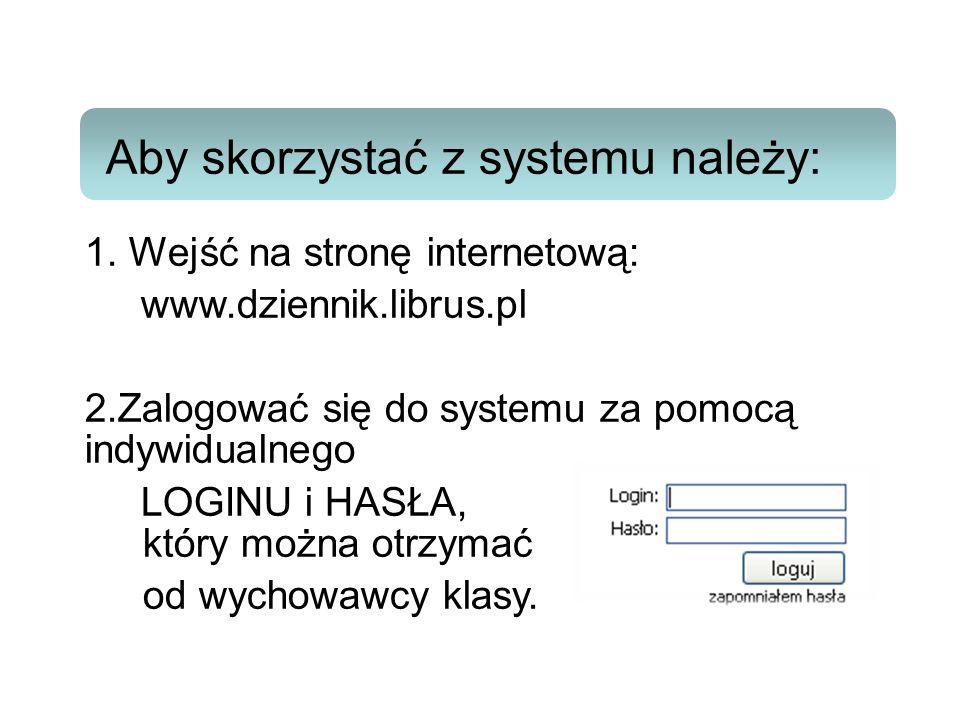 Aby skorzystać z systemu należy: 1. Wejść na stronę internetową: www.dziennik.librus.pl 2.Zalogować się do systemu za pomocą indywidualnego LOGINU i H