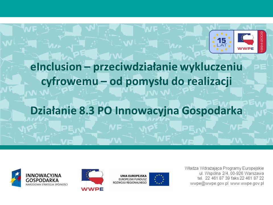 Władza Wdrażająca Programy Europejskie ul. Wspólna 2/4, 00-926 Warszawa tel. 22 461 87 39 faks 22 461 87 22 wwpe@wwpe.gov.pl www.wwpe.gov.pl eInclusio