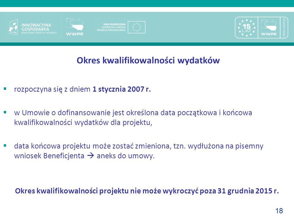 18 rozpoczyna się z dniem 1 stycznia 2007 r. w Umowie o dofinansowanie jest określona data początkowa i końcowa kwalifikowalności wydatków dla projekt