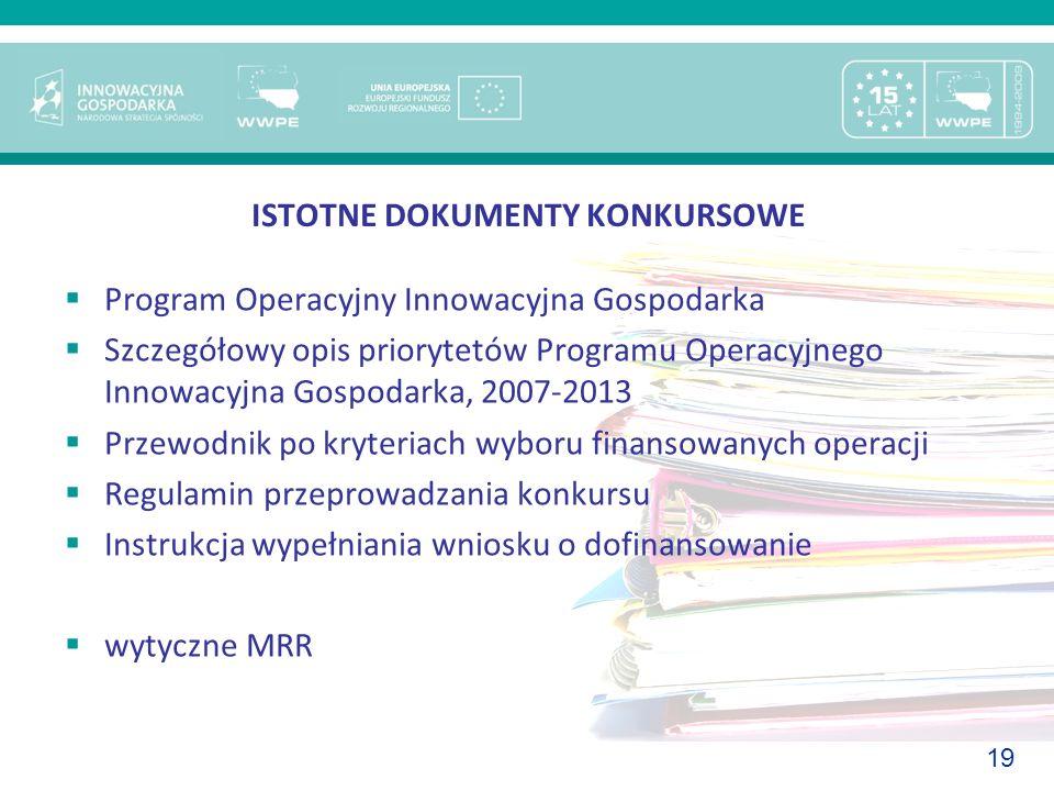 19 ISTOTNE DOKUMENTY KONKURSOWE Program Operacyjny Innowacyjna Gospodarka Szczegółowy opis priorytetów Programu Operacyjnego Innowacyjna Gospodarka, 2