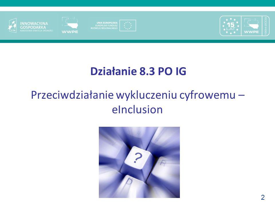 2 Działanie 8.3 PO IG Przeciwdziałanie wykluczeniu cyfrowemu – eInclusion