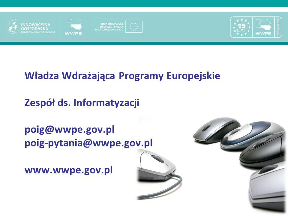 22 Władza Wdrażająca Programy Europejskie Zespół ds. Informatyzacji poig@wwpe.gov.pl poig-pytania@wwpe.gov.pl www.wwpe.gov.pl