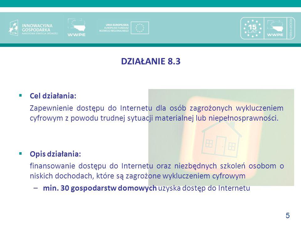 5 DZIAŁANIE 8.3 Cel działania: Zapewnienie dostępu do Internetu dla osób zagrożonych wykluczeniem cyfrowym z powodu trudnej sytuacji materialnej lub n