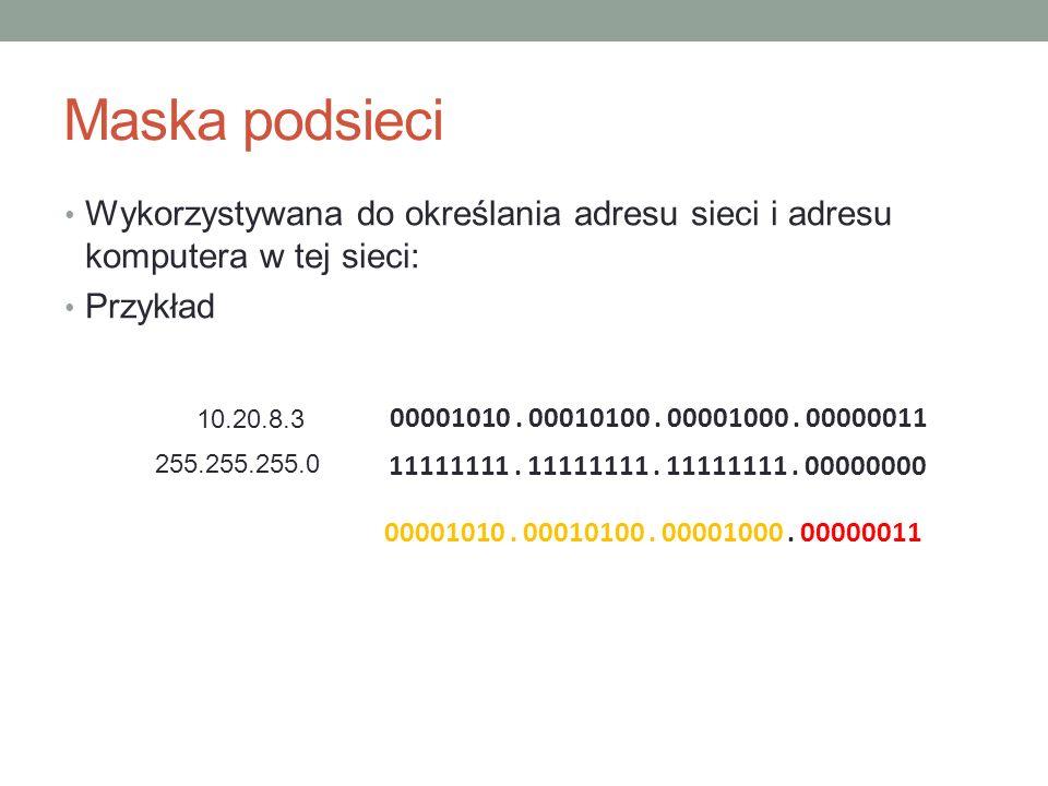 Maska podsieci Wykorzystywana do określania adresu sieci i adresu komputera w tej sieci: Przykład 10.20.8.3 00001010. 00010100. 00001000. 00000011 255