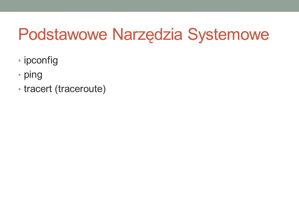 Podstawowe Narzędzia Systemowe ipconfig ping tracert (traceroute)