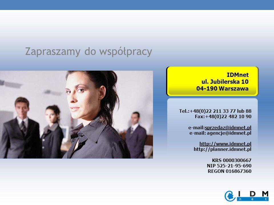 Zapraszamy do współpracy Tel.:+48(0)22 211 33 77 lub 88 Fax:+48(0)22 482 10 90 e-mail:sprzedaz@idmnet.pl e-mail: agencje@idmnet.pl http://www.idmnet.pl http://planner.idmnet.pl KRS 0000300667 NIP 525-21-95-690 REGON 016867360IDMnet ul.