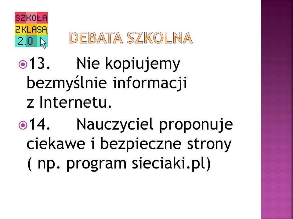 13.Nie kopiujemy bezmyślnie informacji z Internetu.