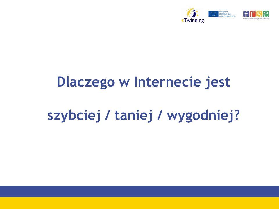 Dlaczego w Internecie jest szybciej / taniej / wygodniej?