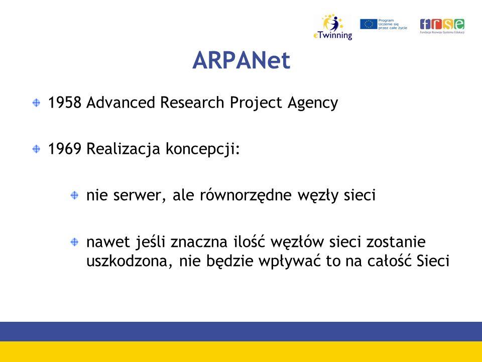 ARPANet 1958 Advanced Research Project Agency 1969 Realizacja koncepcji: nie serwer, ale równorzędne węzły sieci nawet jeśli znaczna ilość węzłów sieci zostanie uszkodzona, nie będzie wpływać to na całość Sieci