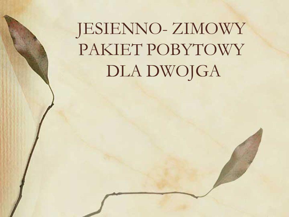 JESIENNO- ZIMOWY PAKIET POBYTOWY DLA DWOJGA