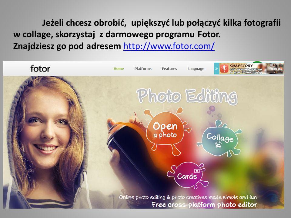Jeżeli chcesz obrobić, upiększyć lub połączyć kilka fotografii w collage, skorzystaj z darmowego programu Fotor.