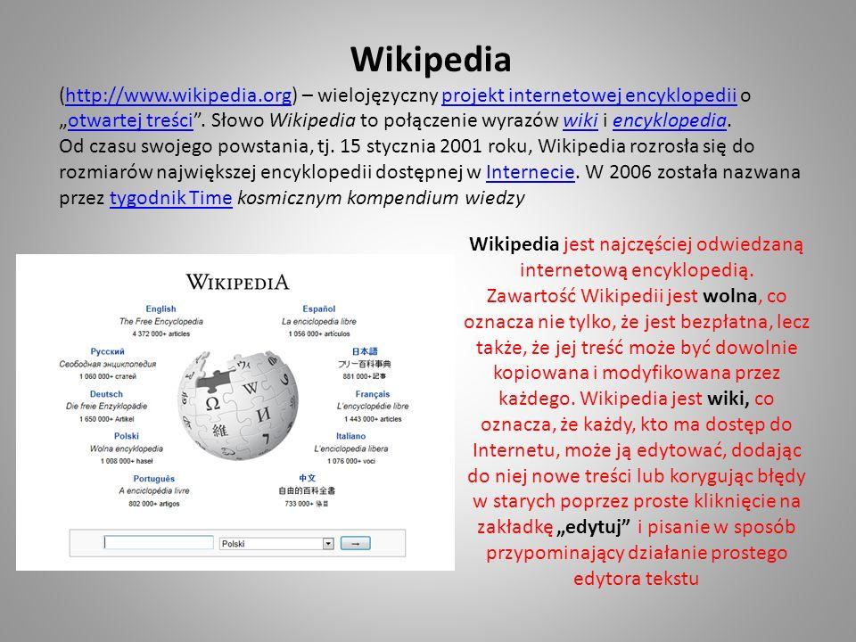 Wikipedia (http://www.wikipedia.org) – wielojęzyczny projekt internetowej encyklopedii ootwartej treści.