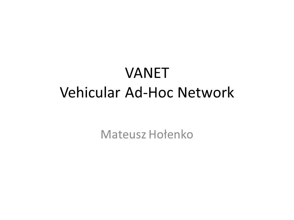 VANET Vehicular Ad-Hoc Network Mateusz Hołenko