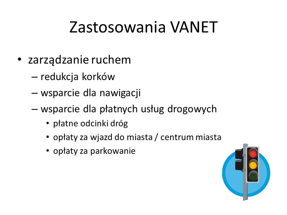 Zastosowania VANET zarządzanie ruchem – redukcja korków – wsparcie dla nawigacji – wsparcie dla płatnych usług drogowych płatne odcinki dróg opłaty za