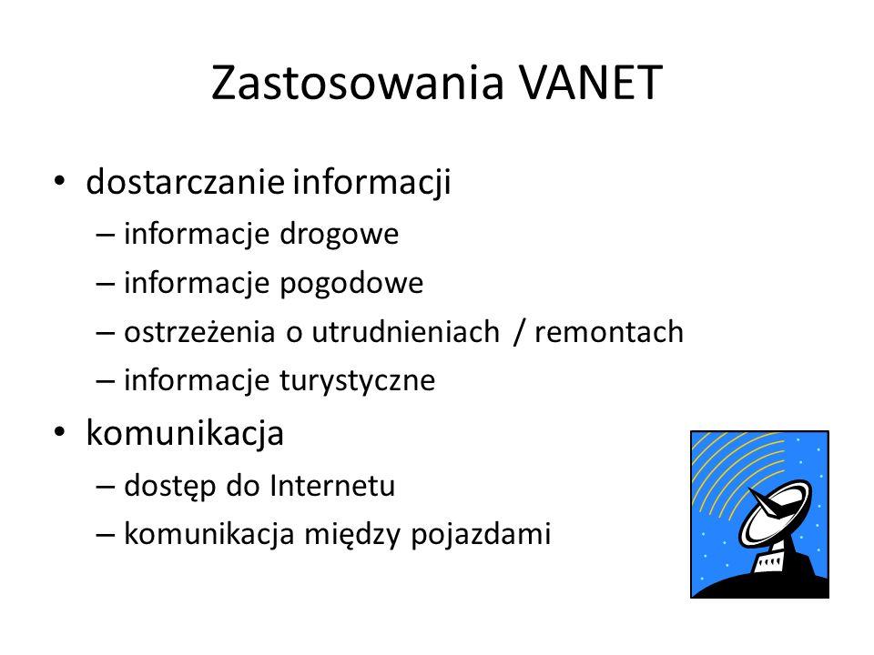 Zastosowania VANET dostarczanie informacji – informacje drogowe – informacje pogodowe – ostrzeżenia o utrudnieniach / remontach – informacje turystycz